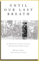 Until Our Last Breath: A Holocaust Story of Love and Partisan Resistance, written by Laurel Corona, researched by Michael Bart.